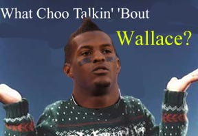 Forget Willis. What Choo Talkin' Bout Wallace?!?!